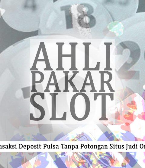 Deposit Pulsa Tanpa Potongan - Informasi Judi Online Menurut Pakar